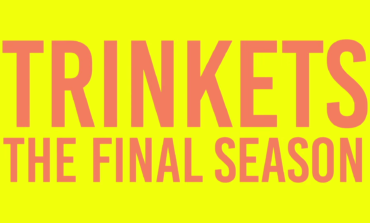 Netflix Renews 'Trinkets' For A Second and Final Season